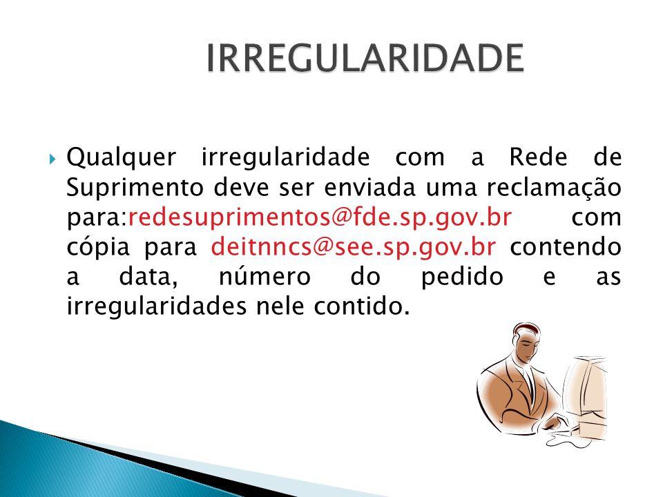  Qualquer irregularidade com a Rede de Suprimento deve ser enviada uma reclamação para:redesuprimentos@fde.sp.gov.br com cópia para deitnncs@see.sp.gov.br contendo a data, número do pedido e as irregularidades nele contido.