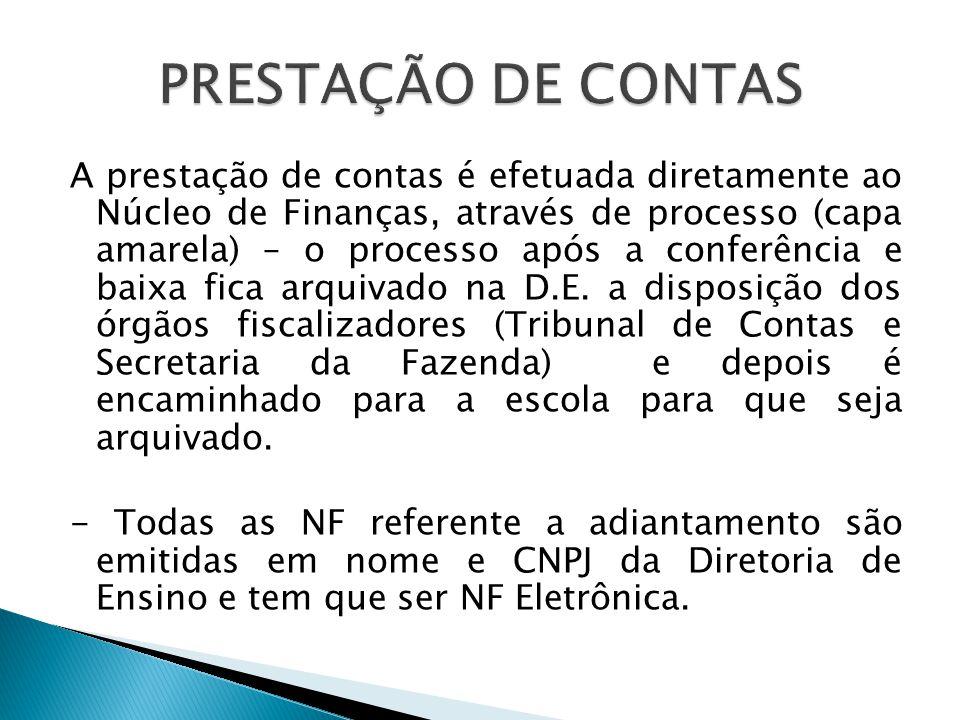 A prestação de contas é efetuada diretamente ao Núcleo de Finanças, através de processo (capa amarela) – o processo após a conferência e baixa fica arquivado na D.E.