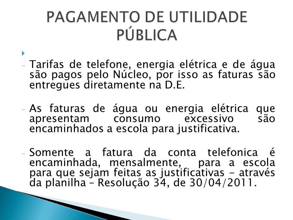  - Tarifas de telefone, energia elétrica e de água são pagos pelo Núcleo, por isso as faturas são entregues diretamente na D.E.