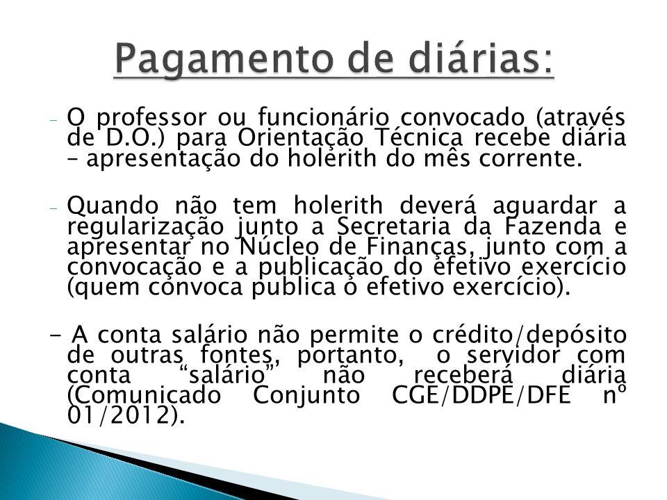 - O professor ou funcionário convocado (através de D.O.) para Orientação Técnica recebe diária – apresentação do holerith do mês corrente.