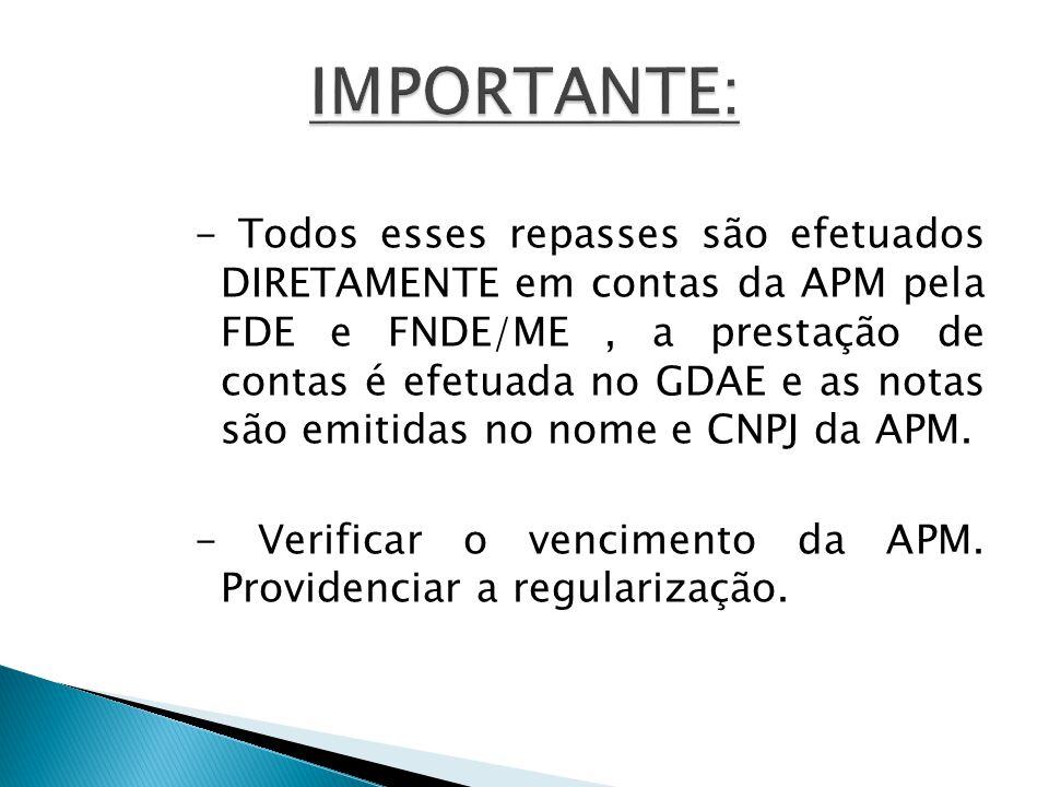 - Todos esses repasses são efetuados DIRETAMENTE em contas da APM pela FDE e FNDE/ME, a prestação de contas é efetuada no GDAE e as notas são emitidas no nome e CNPJ da APM.