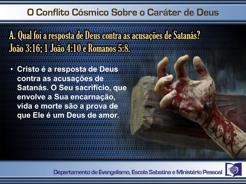Cristo é a resposta de Deus contra as acusações de Satanás. O Seu sacrifício, que envolve a Sua encarnação, vida e morte são a prova de que Ele é um D