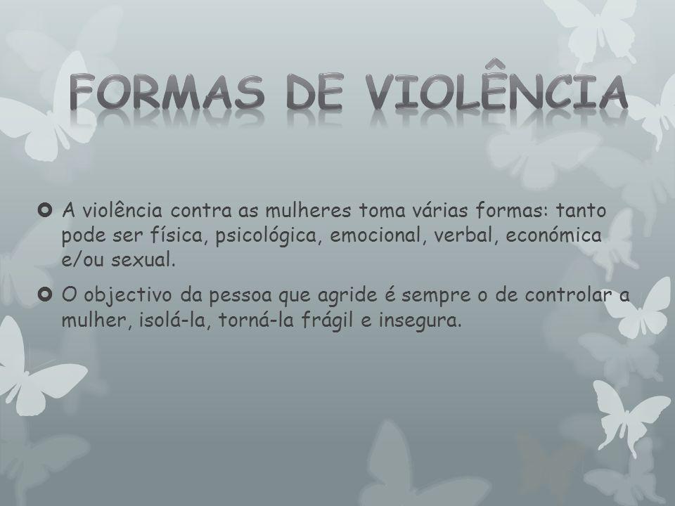  A violência contra as mulheres toma várias formas: tanto pode ser física, psicológica, emocional, verbal, económica e/ou sexual.  O objectivo da pe
