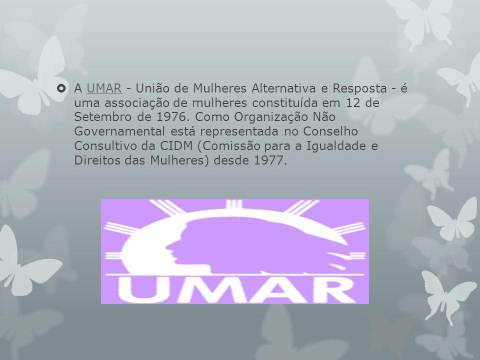  A UMAR - União de Mulheres Alternativa e Resposta - é uma associação de mulheres constituída em 12 de Setembro de 1976. Como Organização Não Governa