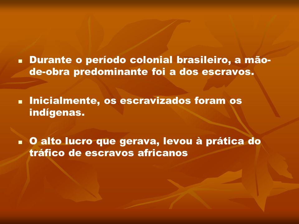 Durante o período colonial brasileiro, a mão- de-obra predominante foi a dos escravos. Inicialmente, os escravizados foram os indígenas. O alto lucro
