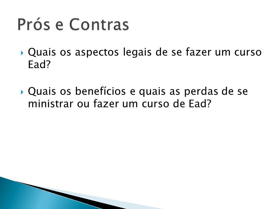  Quais os aspectos legais de se fazer um curso Ead?  Quais os benefícios e quais as perdas de se ministrar ou fazer um curso de Ead?