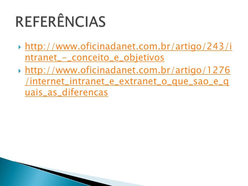  http://www.oficinadanet.com.br/artigo/243/i ntranet_-_conceito_e_objetivos http://www.oficinadanet.com.br/artigo/243/i ntranet_-_conceito_e_objetivo