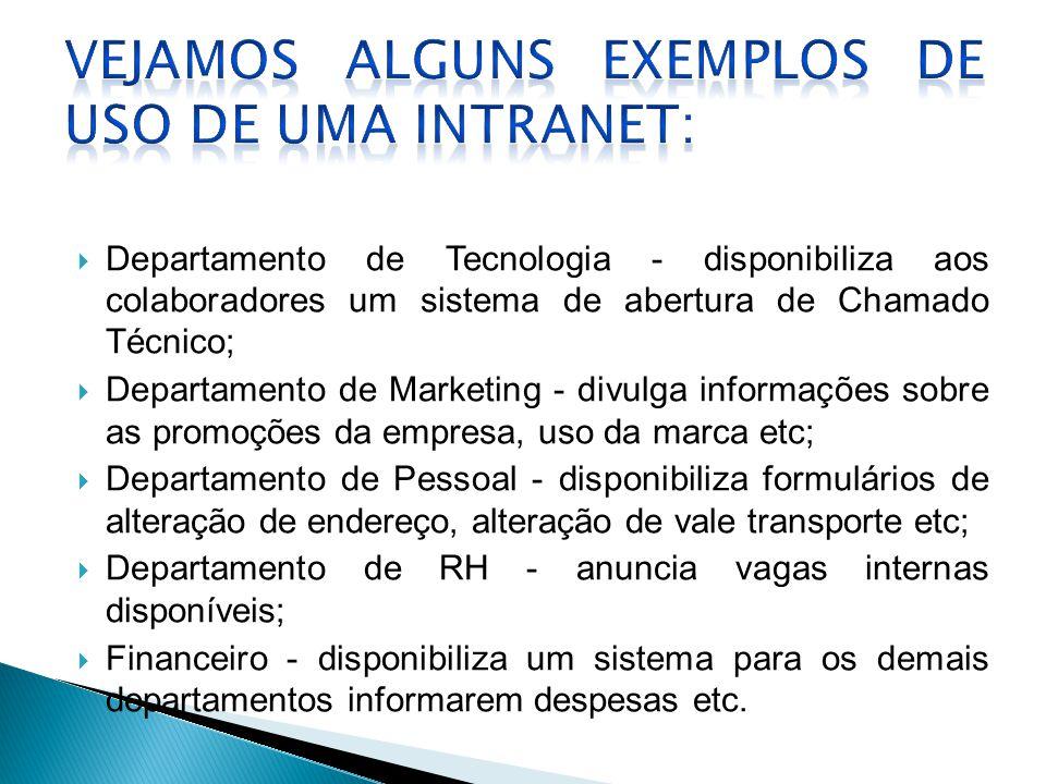  Departamento de Tecnologia - disponibiliza aos colaboradores um sistema de abertura de Chamado Técnico;  Departamento de Marketing - divulga inform