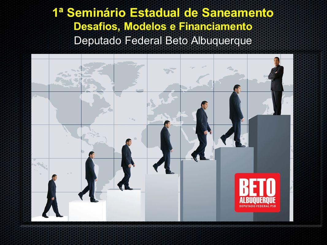1ª Seminário Estadual de Saneamento Desafios, Modelos e Financiamento Deputado Federal Beto Albuquerque