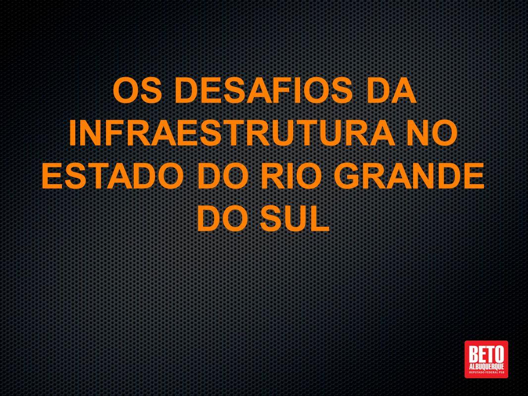 OS DESAFIOS DA INFRAESTRUTURA NO ESTADO DO RIO GRANDE DO SUL
