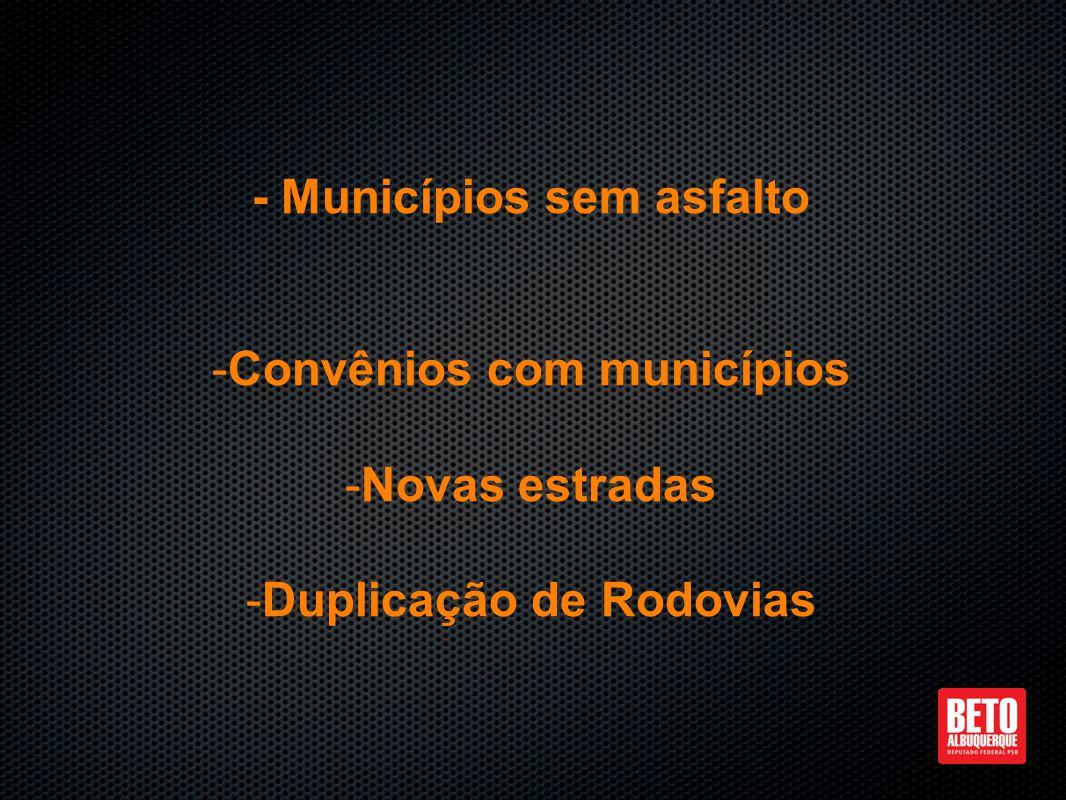 - Municípios sem asfalto - -Convênios com municípios - -Novas estradas - -Duplicação de Rodovias