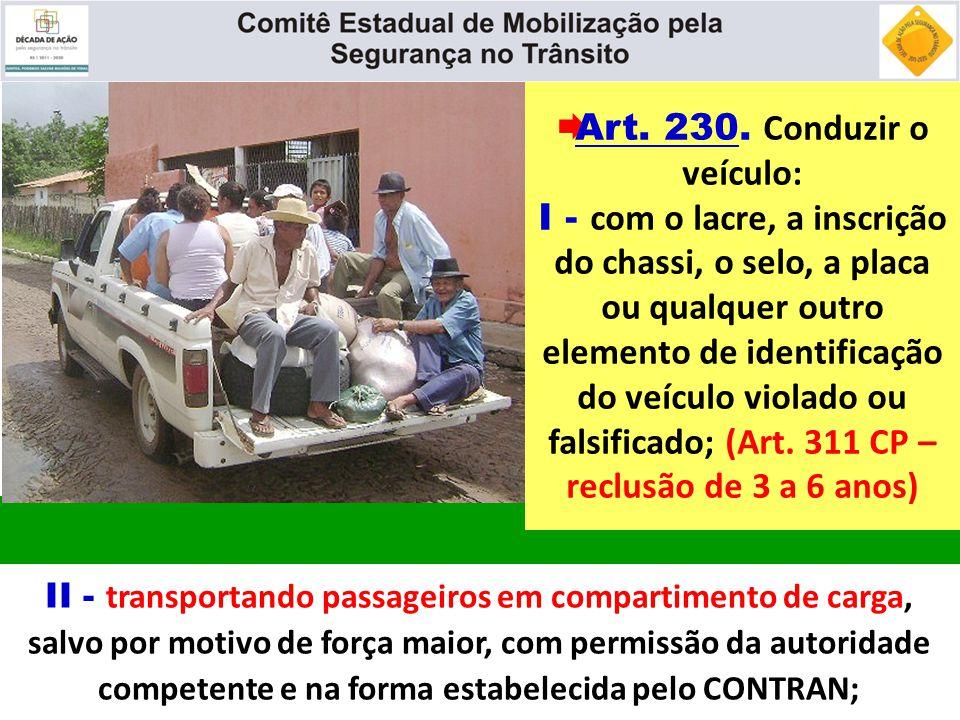  Art. 230. Conduzir o veículo: I - com o lacre, a inscrição do chassi, o selo, a placa ou qualquer outro elemento de identificação do veículo violado