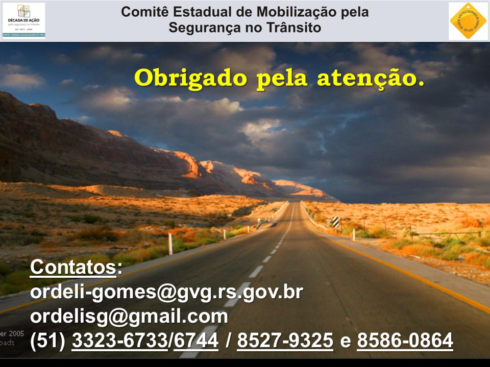 Obrigado pela atenção. Contatos: ordeli-gomes@gvg.rs.gov.brordelisg@gmail.com (51) 3323-6733/6744 / 8527-9325 e 8586-0864