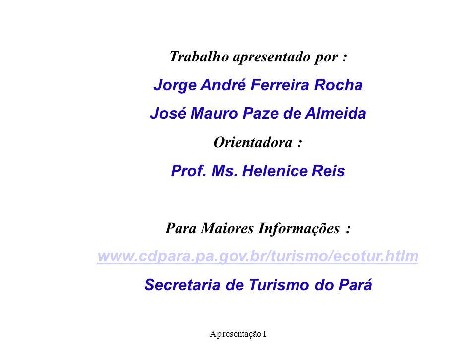 Apresentação I Trabalho apresentado por : Jorge André Ferreira Rocha José Mauro Paze de Almeida Orientadora : Prof. Ms. Helenice Reis Para Maiores Inf
