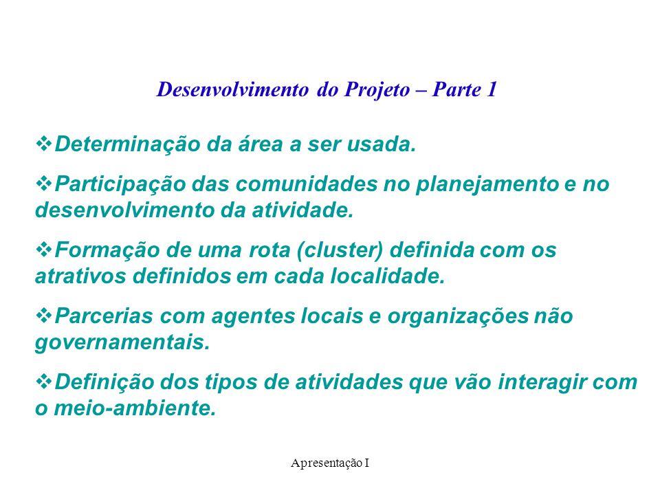 Apresentação I  Determinação da área a ser usada.  Participação das comunidades no planejamento e no desenvolvimento da atividade.  Formação de uma