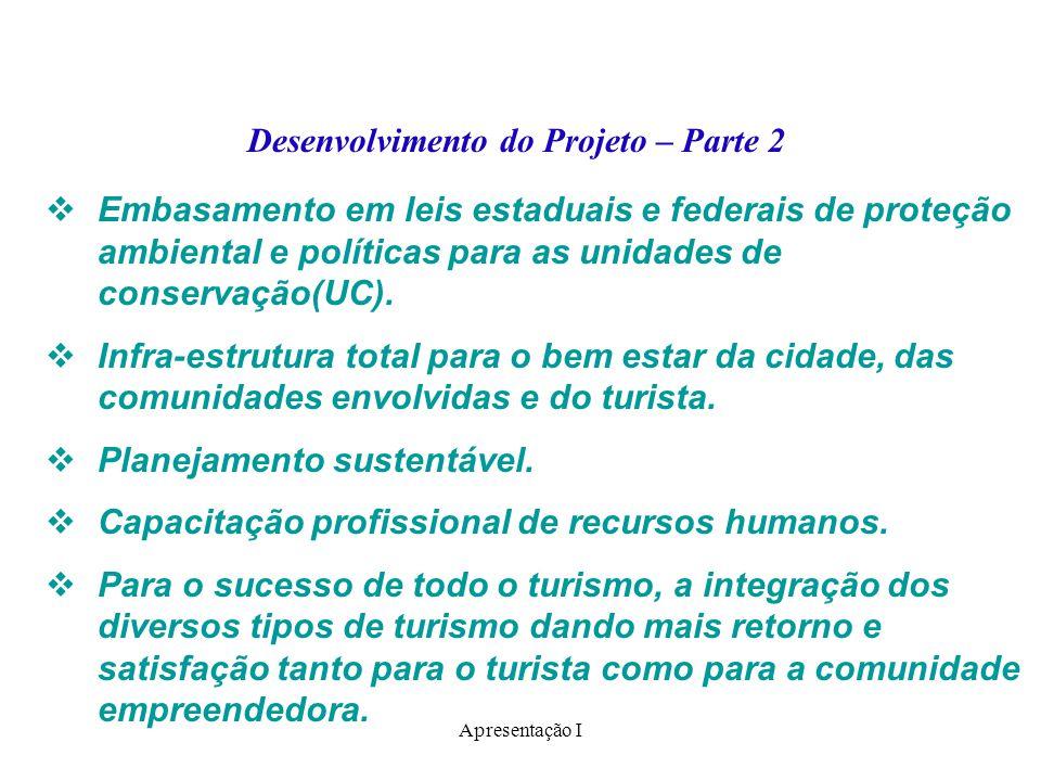 Apresentação I Desenvolvimento do Projeto – Parte 2  Embasamento em leis estaduais e federais de proteção ambiental e políticas para as unidades de c