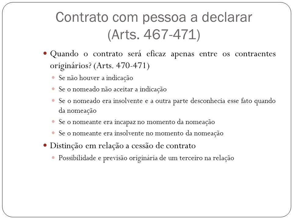 Contrato com pessoa a declarar (Arts. 467-471) Quando o contrato será eficaz apenas entre os contraentes originários? (Arts. 470-471) Se não houver a