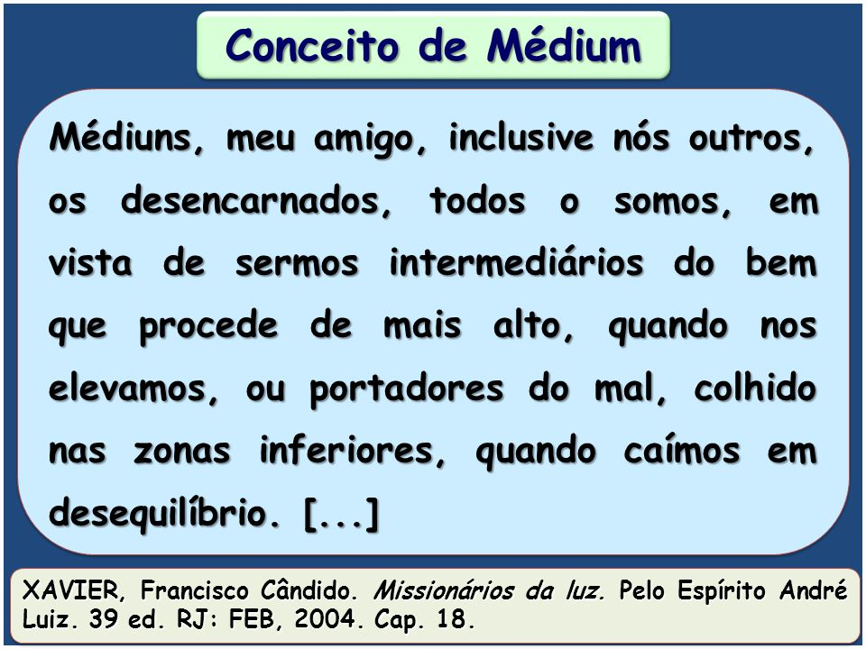 """Conceito de Médium [...] """"O médium é o indivíduo que serve de traço de união aos Espíritos, para que estes possam comunicar-se facilmente com os homen"""