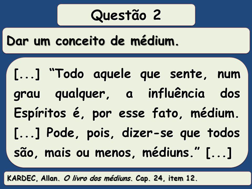 Questão 02: Dar um conceito de médium. Grupo 01: Espírito encarnado, capaz de receber e transmitir mensagens do mundo espiritual (médium ostensivo) Gr