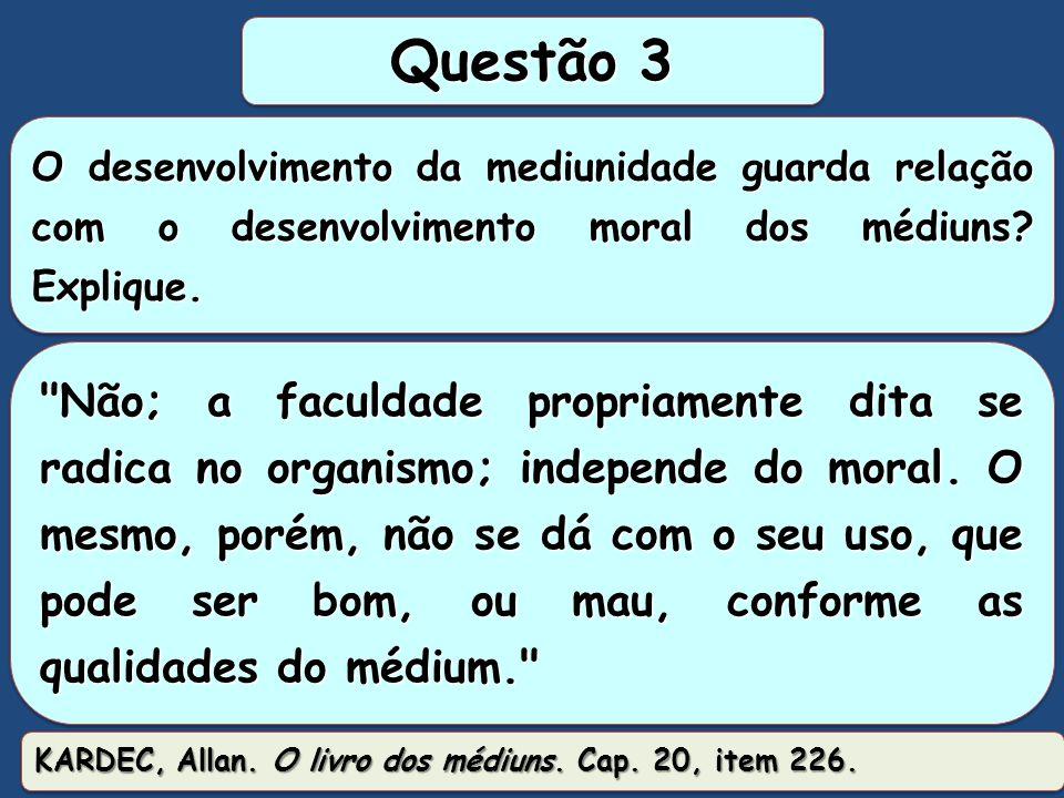 Questão 03: O desenvolvimento da mediunidade guarda relação com o desenvolvimento moral dos médiuns? Explique. Grupo 01: Sim. Se através do pensamento