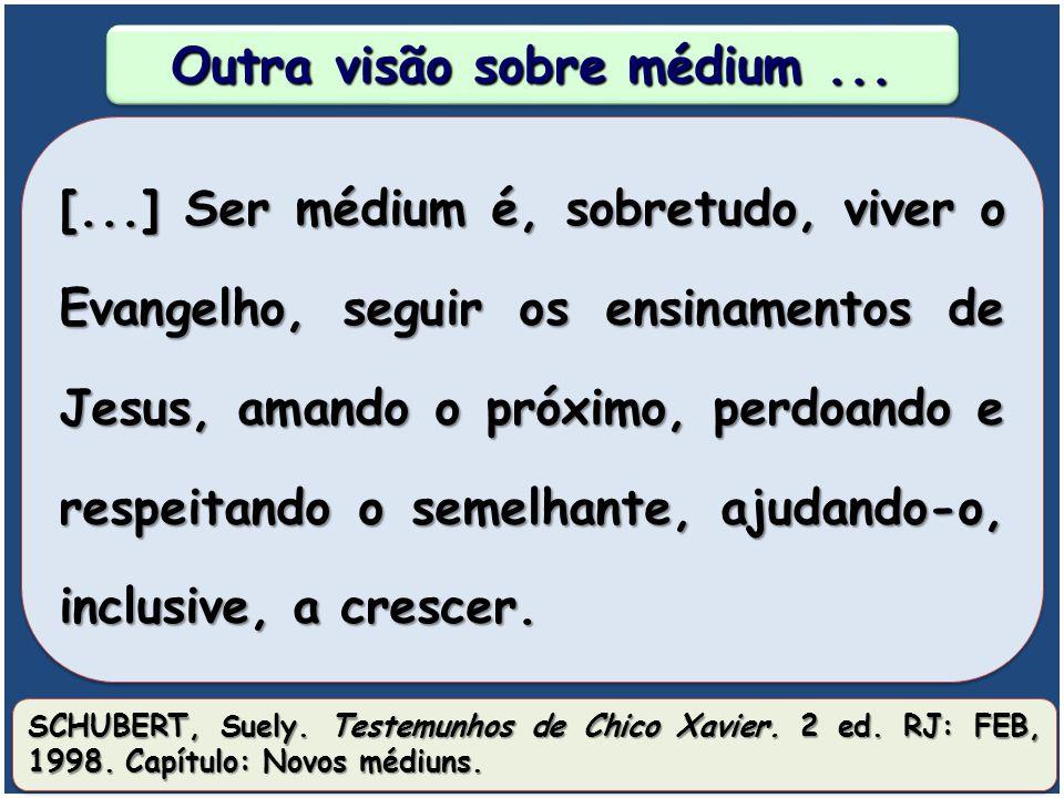 Ser médium não é apenas receber Espíritos. [...] Ser médium é, acima de tudo, ser discípulo do bem, habilitando- se dia a dia, no intercâmbio regenera