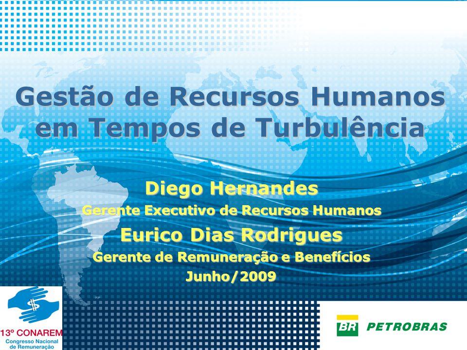 1 Gestão de RH em Tempos de Turbulência Diego Hernandes Gerente Executivo de Recursos Humanos Eurico Dias Rodrigues Gerente de Remuneração e Benefício