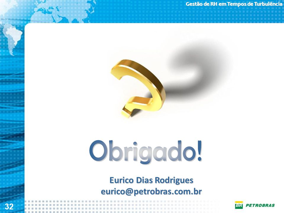 32 Gestão de RH em Tempos de Turbulência Eurico Dias Rodrigues eurico@petrobras.com.br