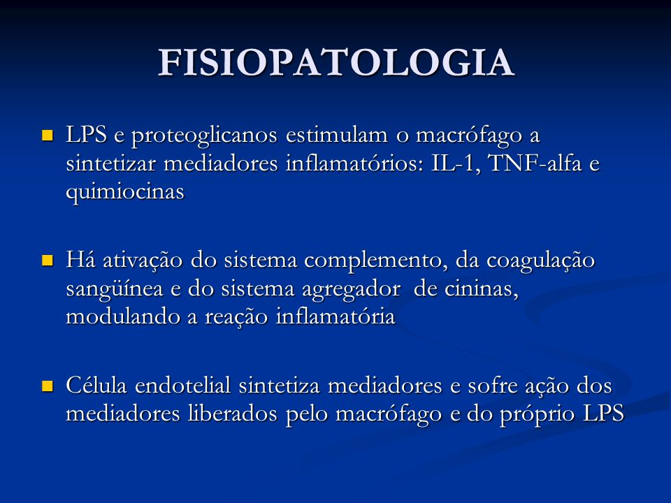 FISIOPATOLOGIA LPS e proteoglicanos estimulam o macrófago a sintetizar mediadores inflamatórios: IL-1, TNF-alfa e quimiocinas LPS e proteoglicanos est