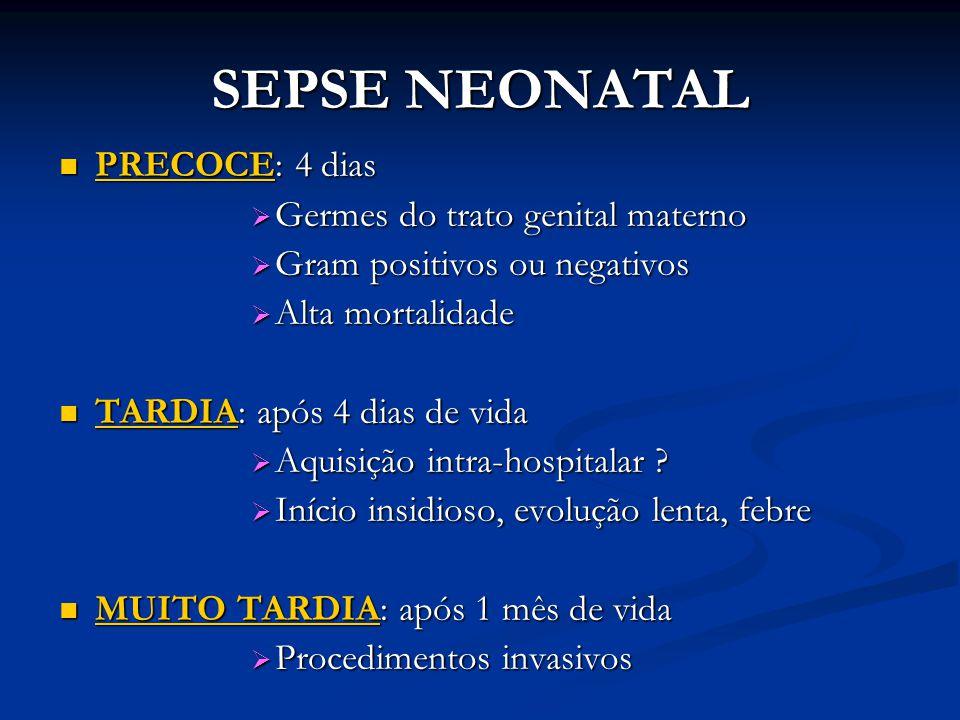 SEPSE NEONATAL PRECOCE: 4 dias PRECOCE: 4 dias  Germes do trato genital materno  Gram positivos ou negativos  Alta mortalidade TARDIA: após 4 dias
