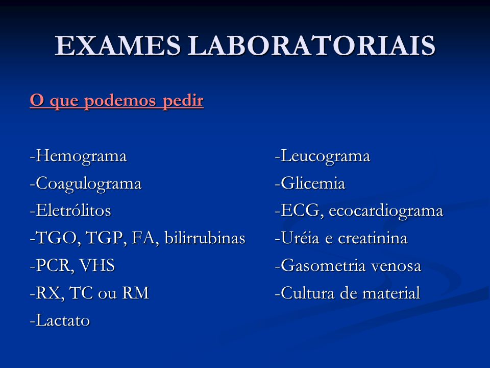 EXAMES LABORATORIAIS O que podemos pedir -Hemograma -Leucograma -Coagulograma-Glicemia -Eletrólitos-ECG, ecocardiograma -TGO, TGP, FA, bilirrubinas-Ur