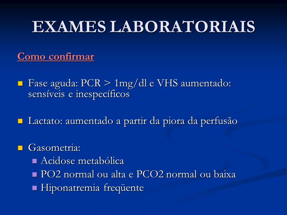 EXAMES LABORATORIAIS Como confirmar Fase aguda: PCR > 1mg/dl e VHS aumentado: sensíveis e inespecíficos Fase aguda: PCR > 1mg/dl e VHS aumentado: sens