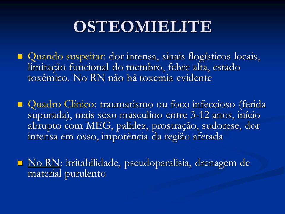 OSTEOMIELITE : dor intensa, sinais flogísticos locais, limitação funcional do membro, febre alta, estado toxêmico. No RN não há toxemia evidente Quand