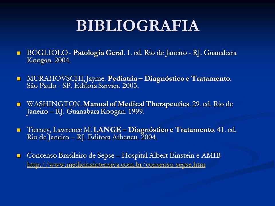 BIBLIOGRAFIA BOGLIOLO - Patologia Geral. 1. ed. Rio de Janeiro - RJ. Guanabara Koogan. 2004. BOGLIOLO - Patologia Geral. 1. ed. Rio de Janeiro - RJ. G