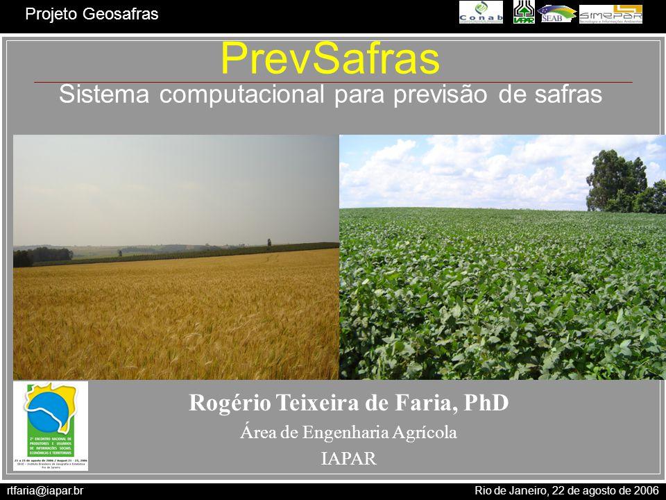 rtfaria@iapar.br Rio de Janeiro, 22 de agosto de 2006 Projeto Geosafras PrevSafras Sistema computacional para previsão de safras Rogério Teixeira de F