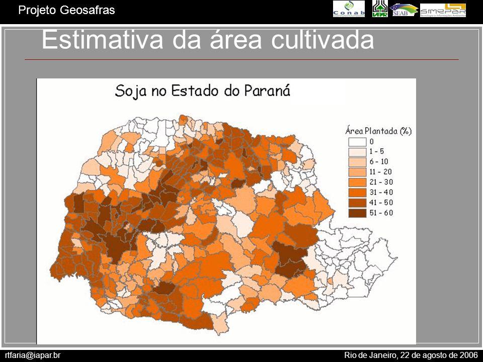 rtfaria@iapar.br Rio de Janeiro, 22 de agosto de 2006 Projeto Geosafras Estimativa da área cultivada