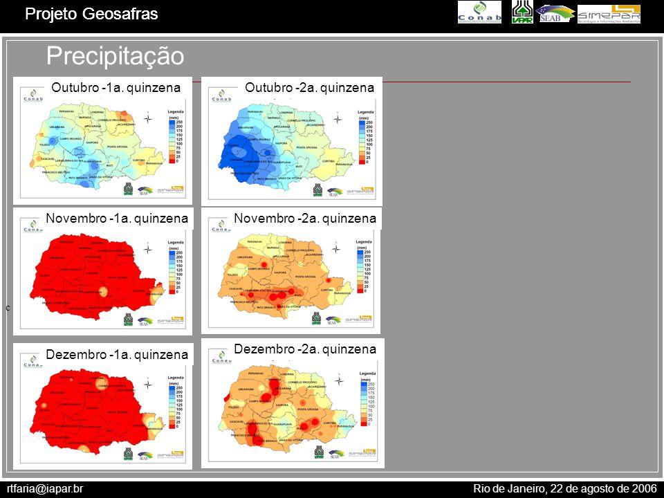 rtfaria@iapar.br Rio de Janeiro, 22 de agosto de 2006 Projeto Geosafras c Precipitação Outubro -1a. quinzena Projeto Geosafras Outubro -2a. quinzena N