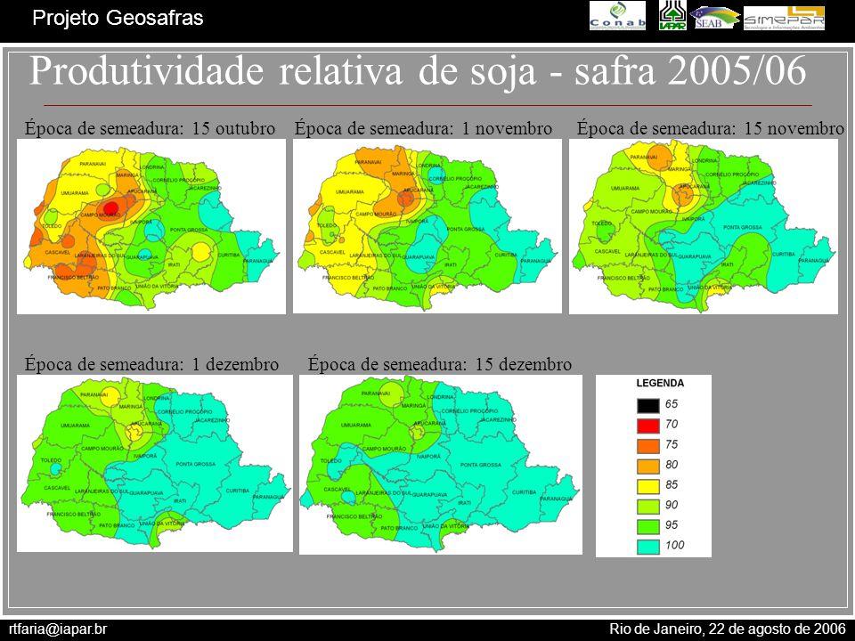 rtfaria@iapar.br Rio de Janeiro, 22 de agosto de 2006 Projeto Geosafras Época de semeadura: 1 novembro Época de semeadura: 15 novembro Época de semead