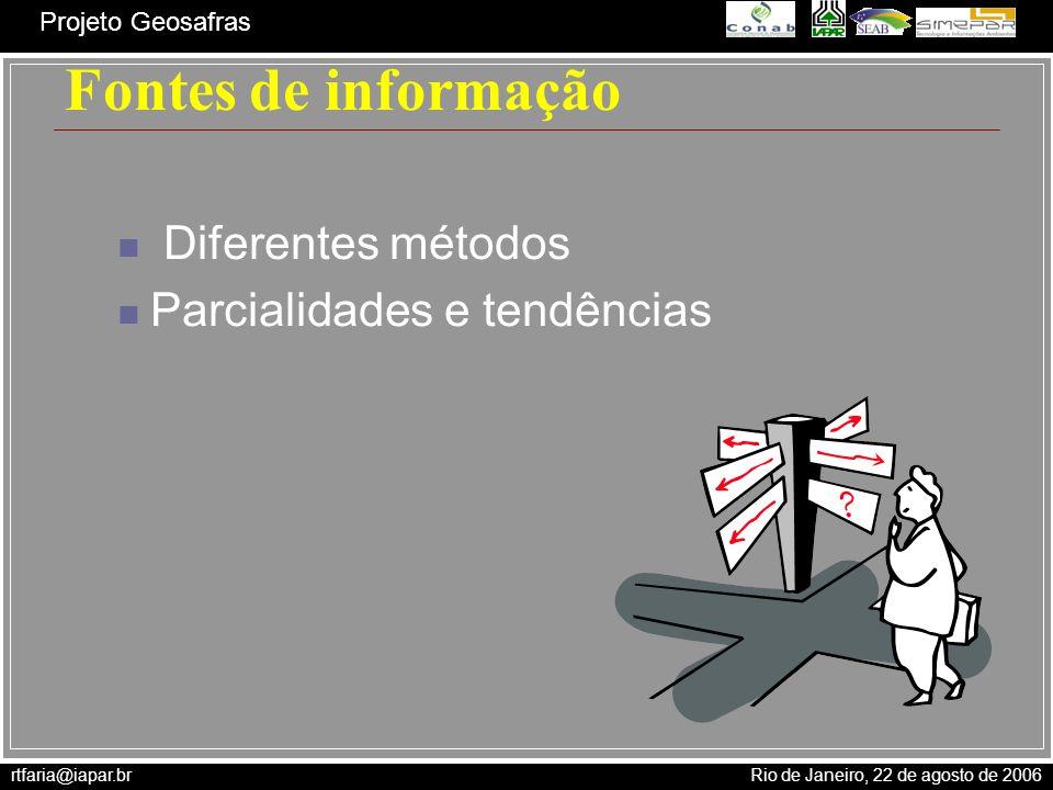 rtfaria@iapar.br Rio de Janeiro, 22 de agosto de 2006 Projeto Geosafras Fontes de informação Diferentes métodos Parcialidades e tendências