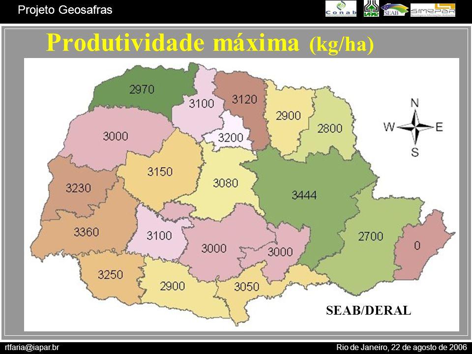 rtfaria@iapar.br Rio de Janeiro, 22 de agosto de 2006 Projeto Geosafras Produtividade máxima (kg/ha) SEAB/DERAL