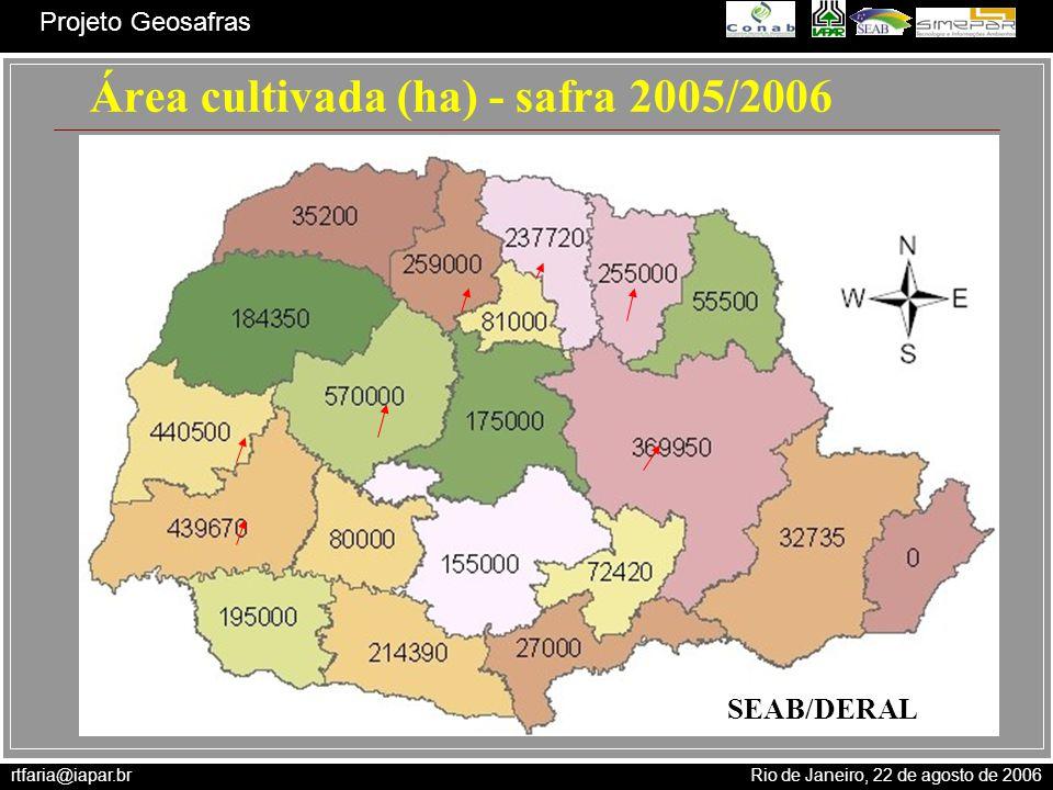 rtfaria@iapar.br Rio de Janeiro, 22 de agosto de 2006 Projeto Geosafras Área cultivada (ha) - safra 2005/2006 SEAB/DERAL