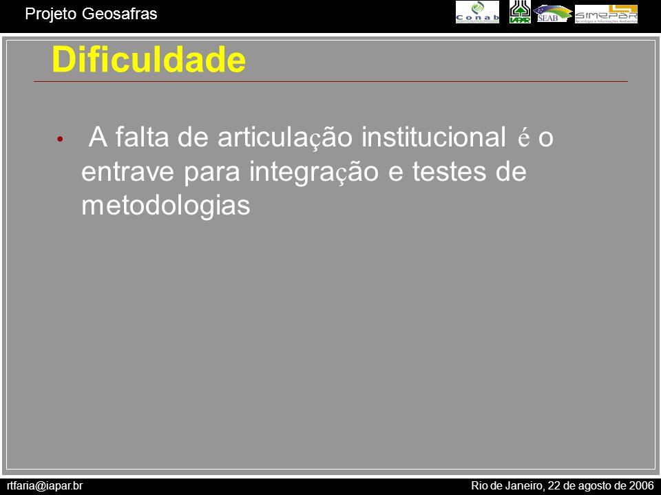 rtfaria@iapar.br Rio de Janeiro, 22 de agosto de 2006 Projeto Geosafras Dificuldade A falta de articula ç ão institucional é o entrave para integra ç
