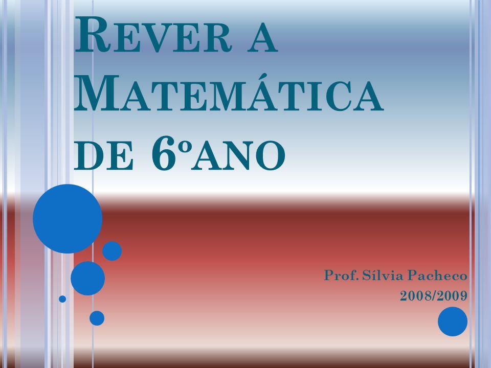 R EVER A M ATEMÁTICA DE 6 ºANO Prof. Sílvia Pacheco 2008/2009