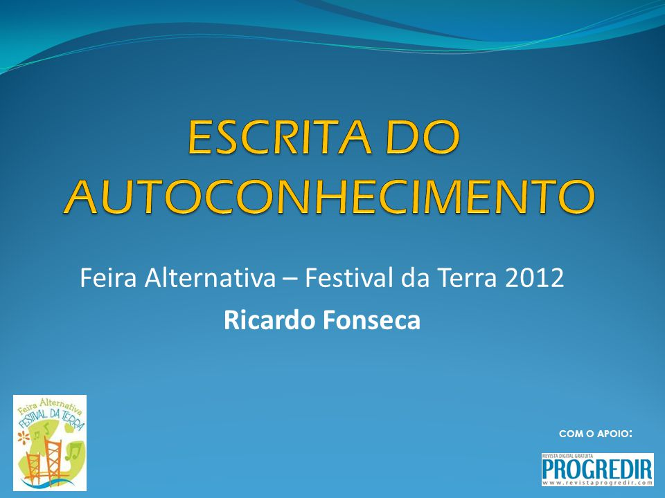 Escrita do Autoconhecimento EscreverConhecer Feira Alternativa - Festival da Terra 2012   Ricardo Fonseca