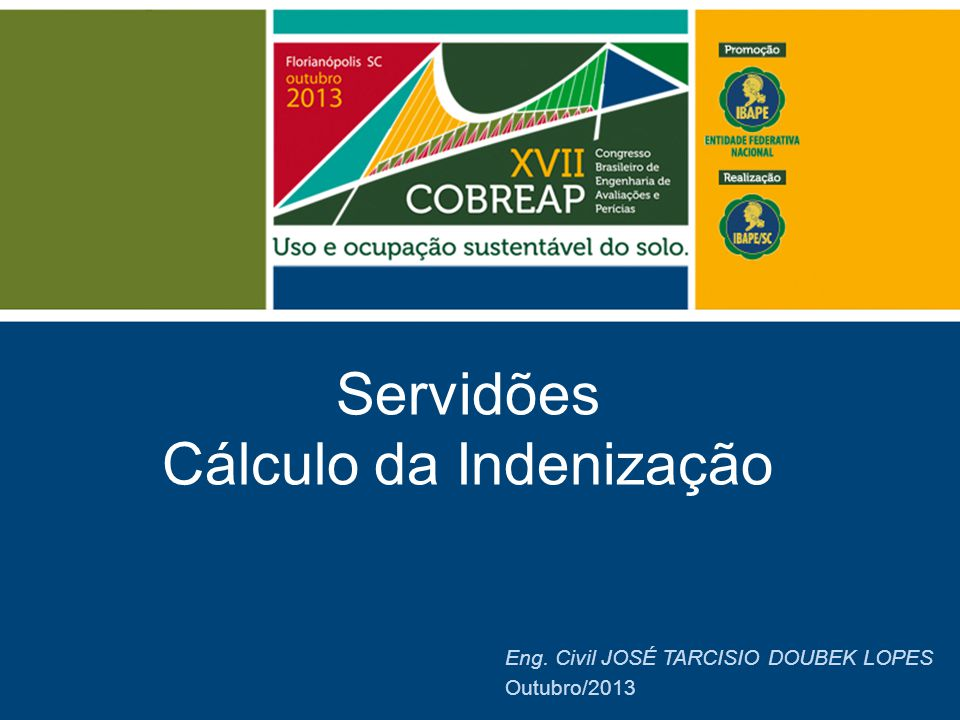Servidões Cálculo da Indenização Eng. Civil JOSÉ TARCISIO DOUBEK LOPES Outubro/2013