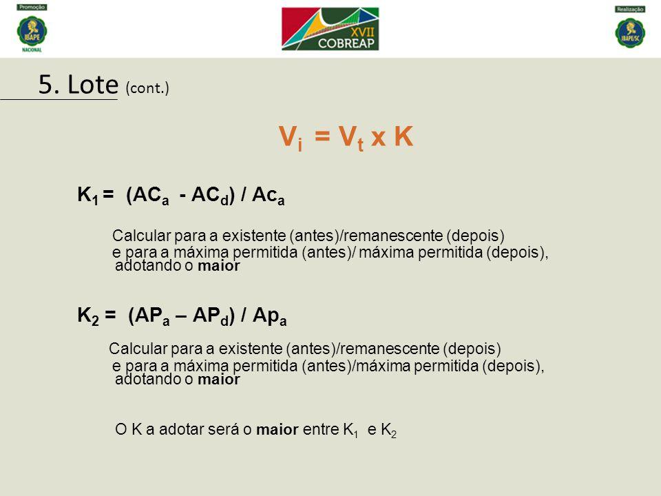 V i = V t x K K 1 = (AC a - AC d ) / Ac a Calcular para a existente (antes)/remanescente (depois) e para a máxima permitida (antes)/ máxima permitida