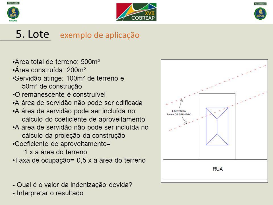 5. Lote exemplo de aplicação Área total de terreno: 500m² Área construída: 200m² Servidão atinge: 100m² de terreno e 50m² de construção O remanescente