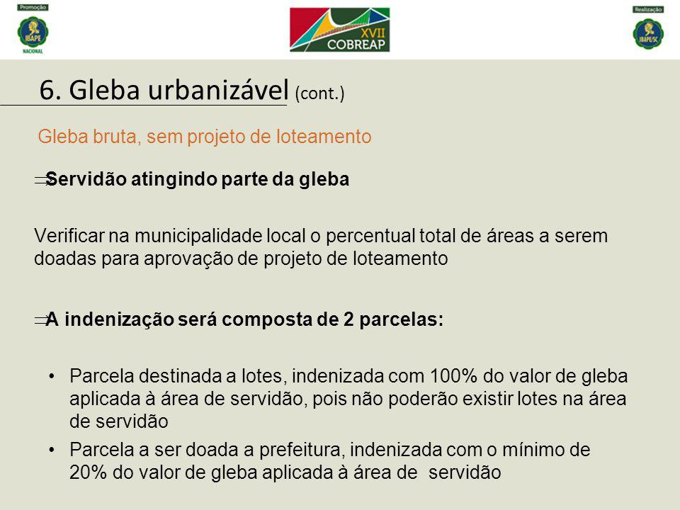 Gleba bruta, sem projeto de loteamento  Servidão atingindo parte da gleba Verificar na municipalidade local o percentual total de áreas a serem doada