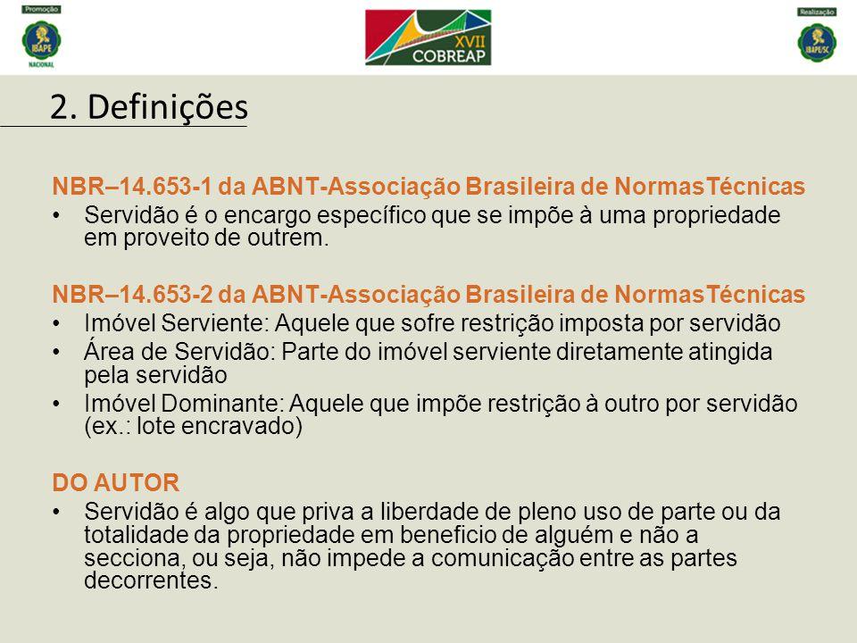 NBR–14.653-1 da ABNT-Associação Brasileira de NormasTécnicas Servidão é o encargo específico que se impõe à uma propriedade em proveito de outrem. NBR