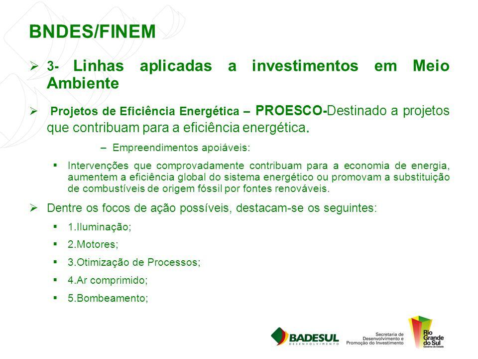 BNDES/FINEM  3- Linhas aplicadas a investimentos em Meio Ambiente  Projetos de Eficiência Energética – PROESCO-Destinado a projetos que contribuam p