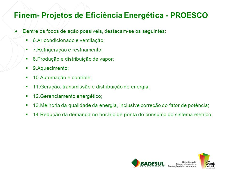Finem- Projetos de Eficiência Energética - PROESCO  Dentre os focos de ação possíveis, destacam-se os seguintes:  6.Ar condicionado e ventilação; 